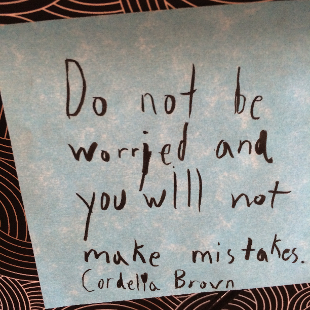 Do not be worried and you will not make mistakes.
